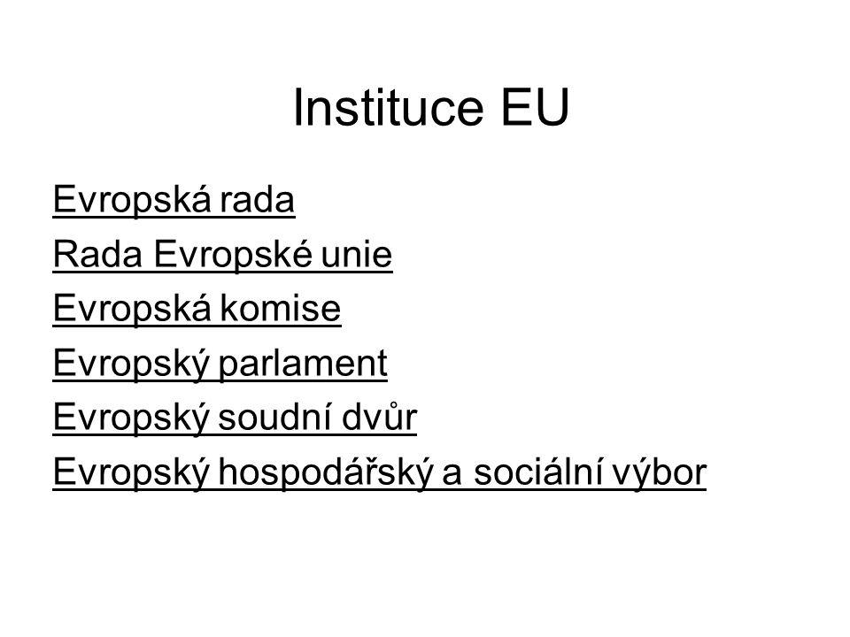 Instituce EU Evropská rada Rada Evropské unie Evropská komise Evropský parlament Evropský soudní dvůr Evropský hospodářský a sociální výbor