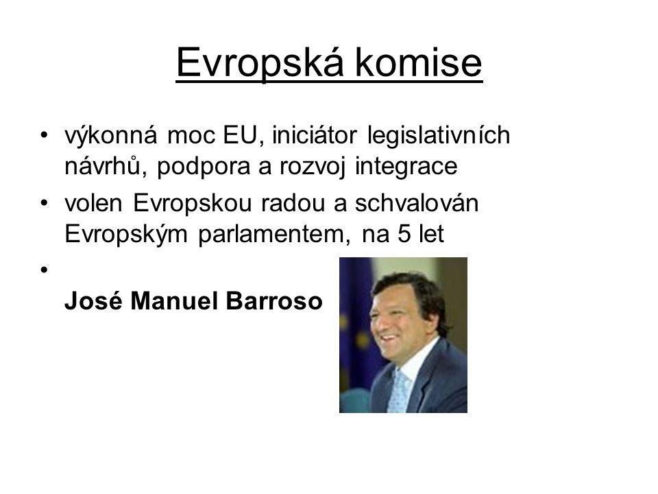 Evropská komise výkonná moc EU, iniciátor legislativních návrhů, podpora a rozvoj integrace volen Evropskou radou a schvalován Evropským parlamentem,