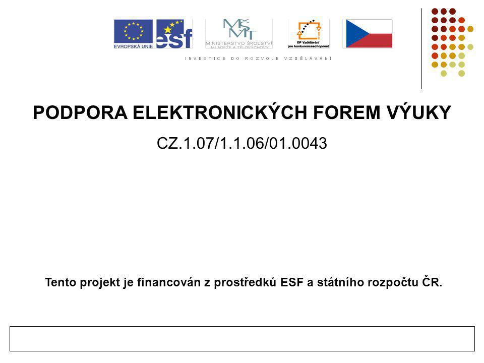 PODPORA ELEKTRONICKÝCH FOREM VÝUKY CZ.1.07/1.1.06/01.0043 Tento projekt je financován z prostředků ESF a státního rozpočtu ČR.