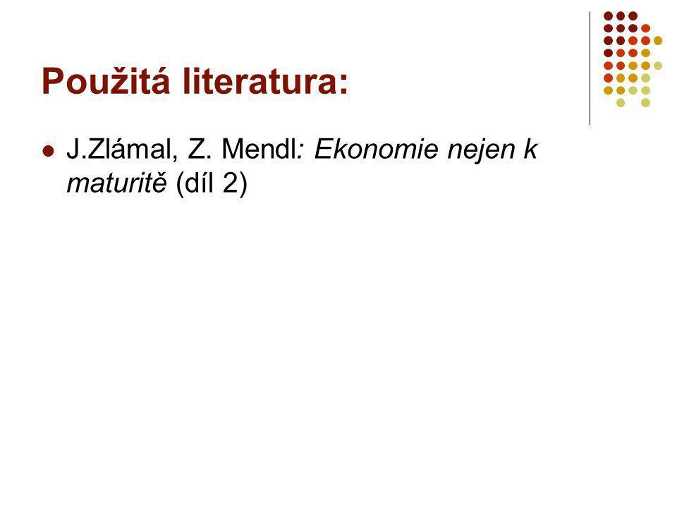 Použitá literatura: J.Zlámal, Z. Mendl: Ekonomie nejen k maturitě (díl 2)