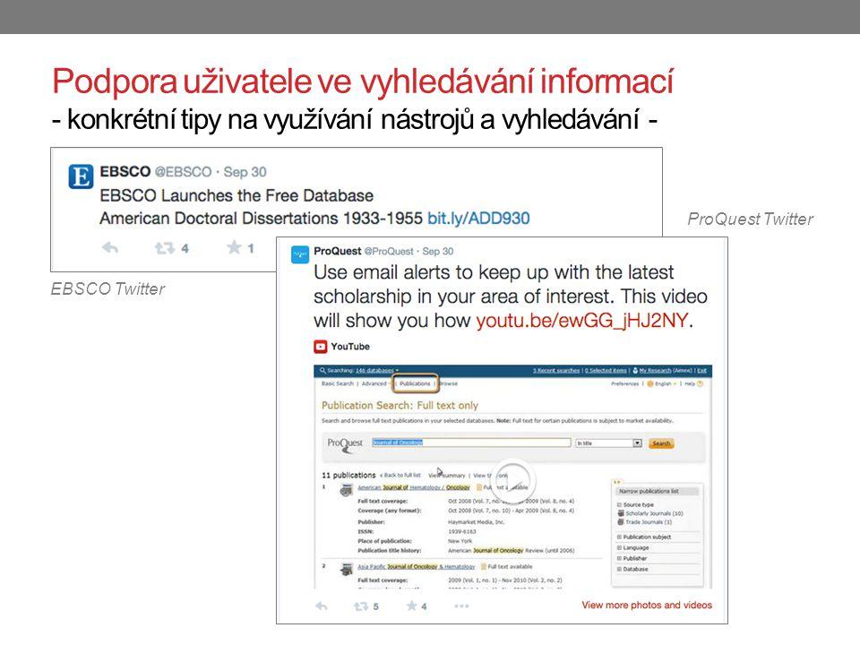 Podpora uživatele ve vyhledávání informací - konkrétní tipy na využívání nástrojů a vyhledávání - EBSCO Twitter ProQuest Twitter