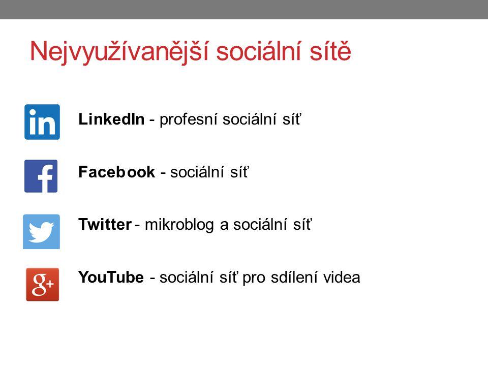 Nejvyužívanější sociální sítě LinkedIn - profesní sociální síť Facebook - sociální síť Twitter - mikroblog a sociální síť YouTube - sociální síť pro sdílení videa