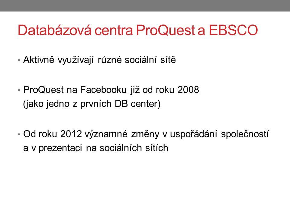 Databázová centra ProQuest a EBSCO Aktivně využívají různé sociální sítě ProQuest na Facebooku již od roku 2008 (jako jedno z prvních DB center) Od roku 2012 významné změny v uspořádání společností a v prezentaci na sociálních sítích