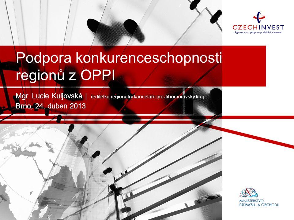 Podpora konkurenceschopnosti regionů z OPPI Mgr. Lucie Kuljovská | ředitelka regionální kanceláře pro Jihomoravský kraj Brno, 24. duben 2013