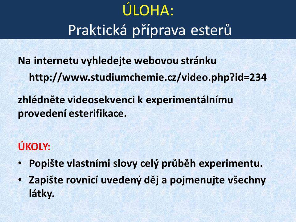 ÚLOHA: Praktická příprava esterů Na internetu vyhledejte webovou stránku http://www.studiumchemie.cz/video.php?id=234 zhlédněte videosekvenci k experi