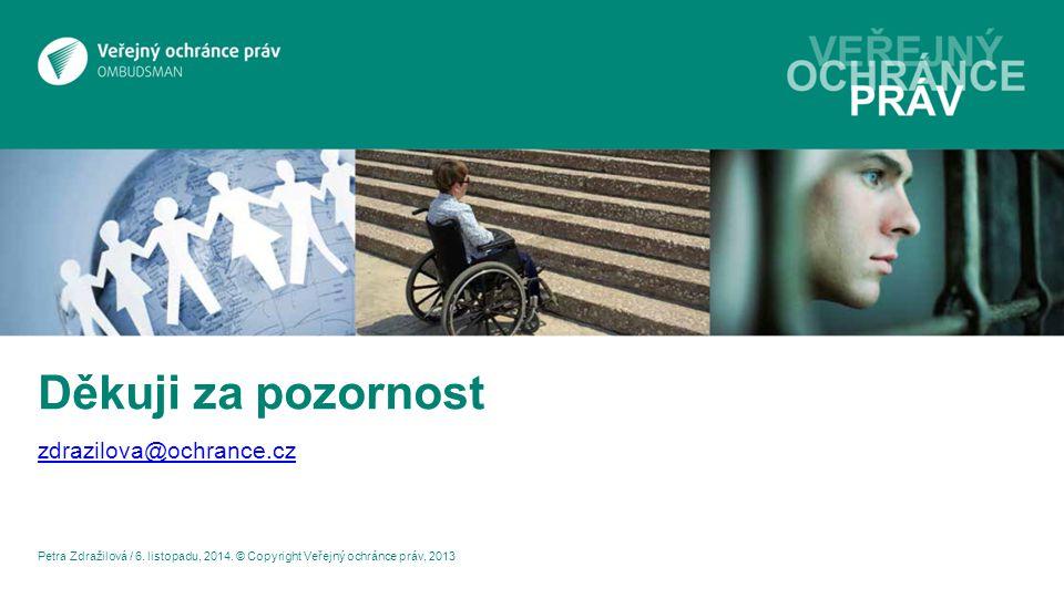 Děkuji za pozornost zdrazilova@ochrance.cz Petra Zdražilová / 6.