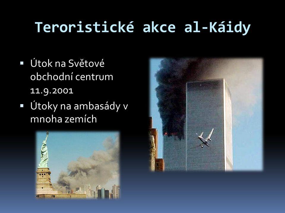 Teroristické akce al-Káidy  Útok na Světové obchodní centrum 11.9.2001  Útoky na ambasády v mnoha zemích