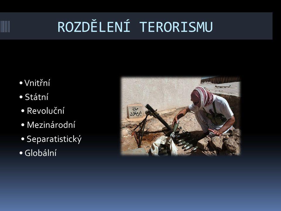 ROZDĚLENÍ TERORISMU Vnitřní Státní Revoluční Mezinárodní Separatistický Globální