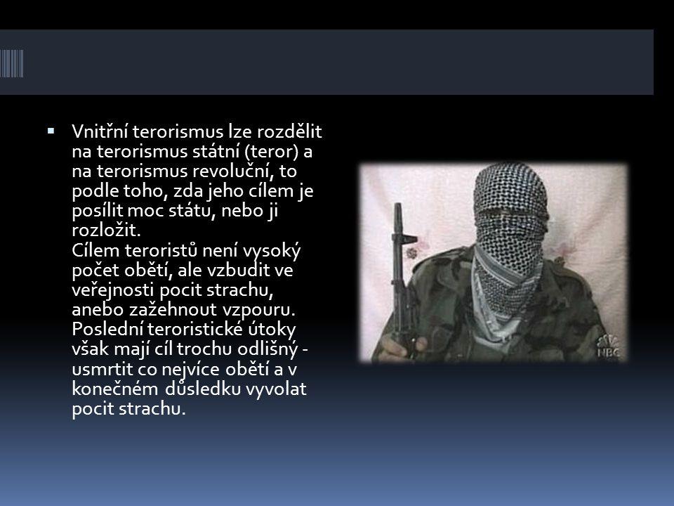  Vnitřní terorismus lze rozdělit na terorismus státní (teror) a na terorismus revoluční, to podle toho, zda jeho cílem je posílit moc státu, nebo ji rozložit.