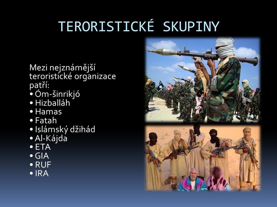 TERORISTICKÉ SKUPINY Mezi nejznámější teroristické organizace patří: Óm-šinrikjó Hizballáh Hamas Fatah Islámský džihád Al-Kájda ETA GIA RUF IRA