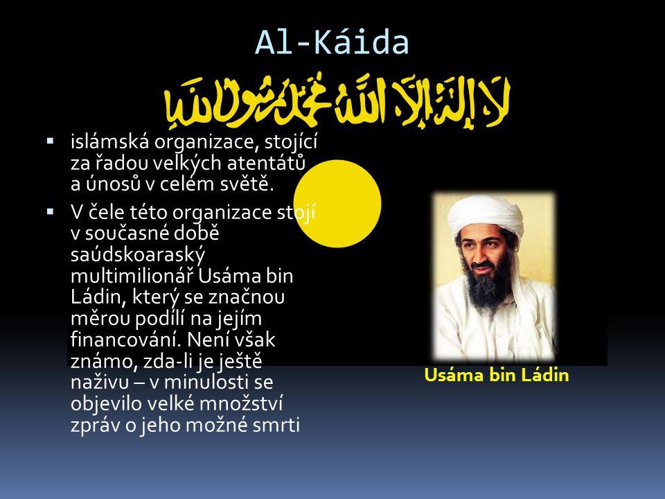 Al-Káida  islámská organizace, stojící za řadou velkých atentátů a únosů v celém světě.  V čele této organizace stojí v současné době saúdskoaraský