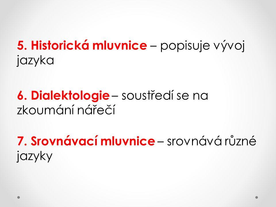 5.Historická mluvnice – popisuje vývoj jazyka 6.