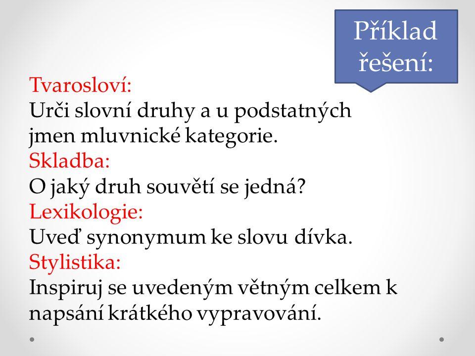 Příklad řešení: Tvarosloví: Urči slovní druhy a u podstatných jmen mluvnické kategorie.