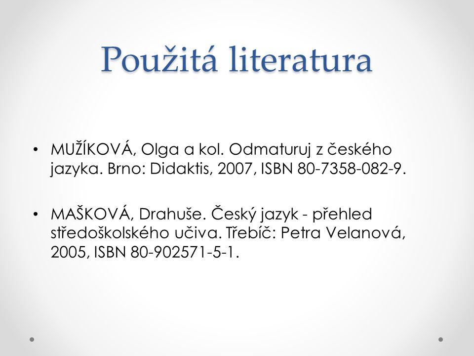 Použitá literatura MUŽÍKOVÁ, Olga a kol.Odmaturuj z českého jazyka.
