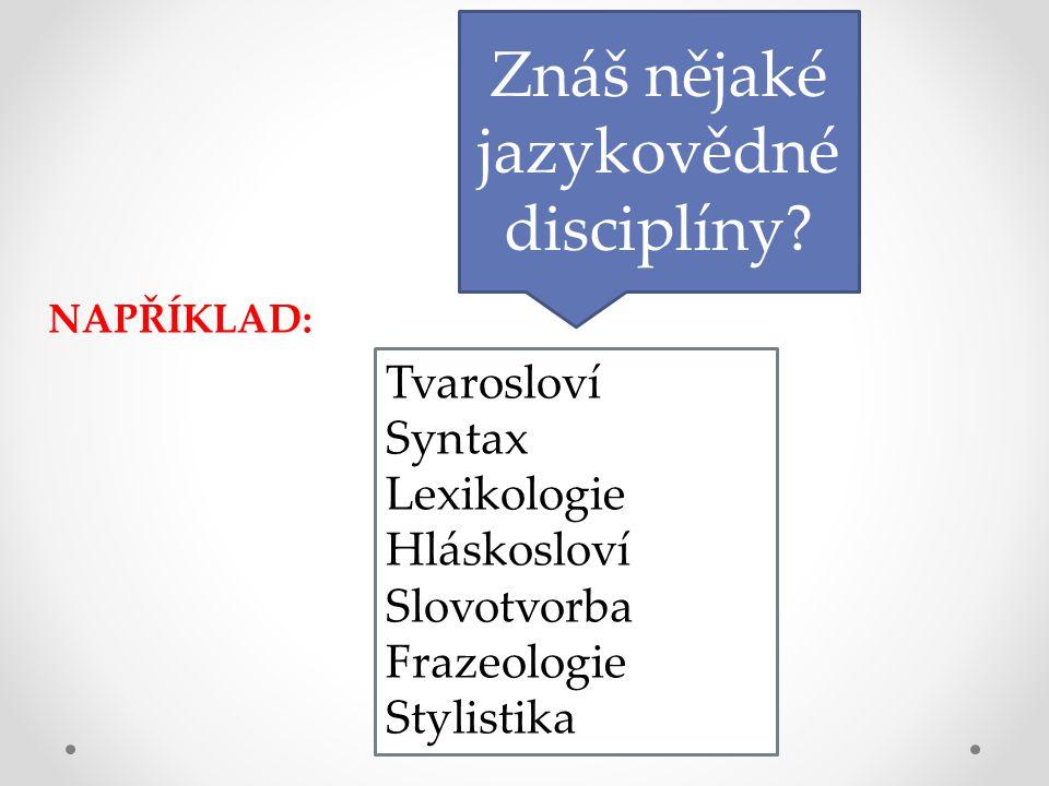 Znáš nějaké jazykovědné disciplíny.