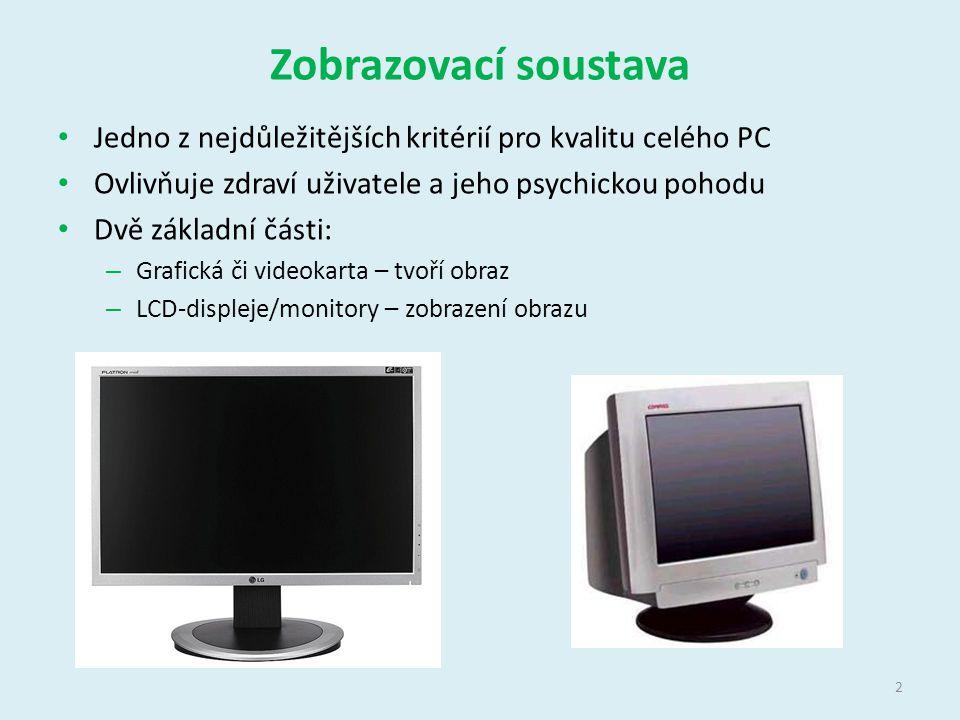 Zobrazovací soustava Jedno z nejdůležitějších kritérií pro kvalitu celého PC Ovlivňuje zdraví uživatele a jeho psychickou pohodu Dvě základní části: – Grafická či videokarta – tvoří obraz – LCD-displeje/monitory – zobrazení obrazu 2