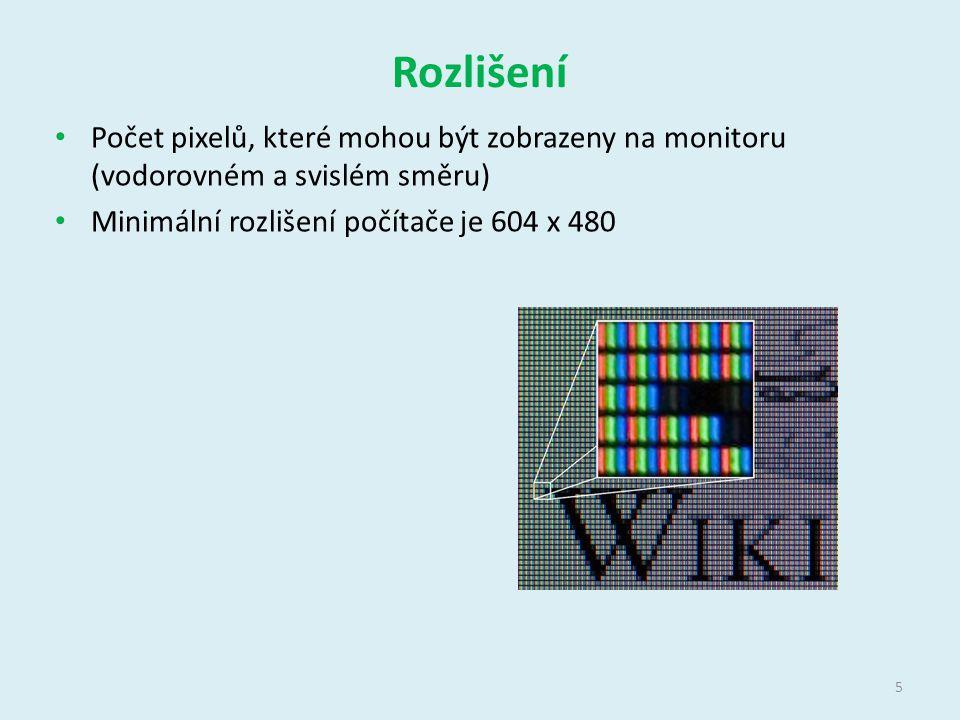 Rozlišení Počet pixelů, které mohou být zobrazeny na monitoru (vodorovném a svislém směru) Minimální rozlišení počítače je 604 x 480 5