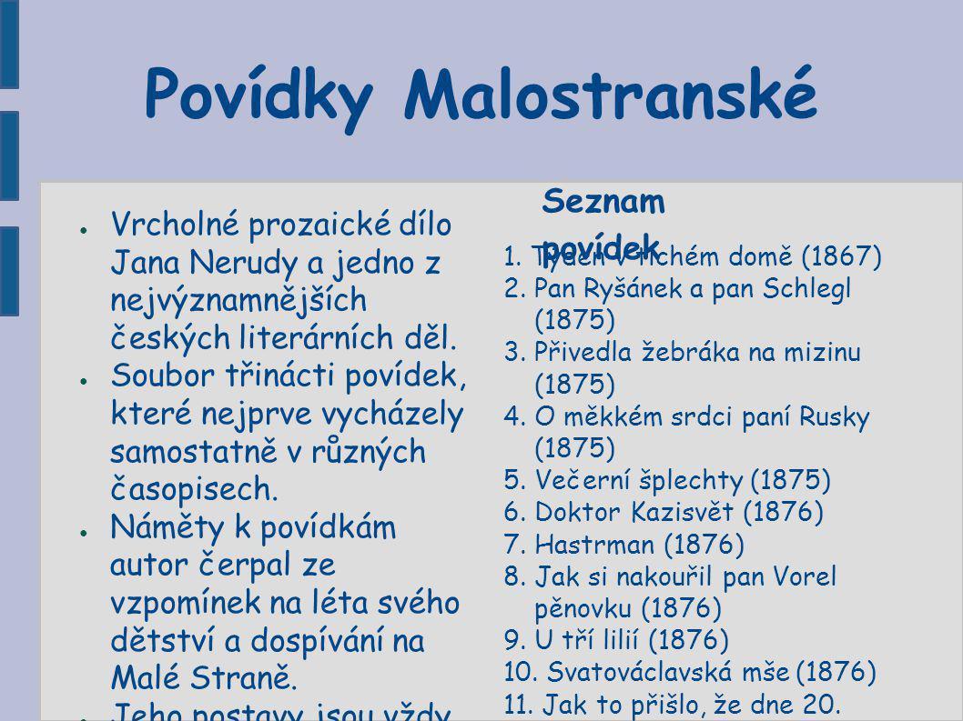 Povídky Malostranské ● Vrcholné prozaické dílo Jana Nerudy a jedno z nejvýznamnějších českých literárních děl. ● Soubor třinácti povídek, které nejprv