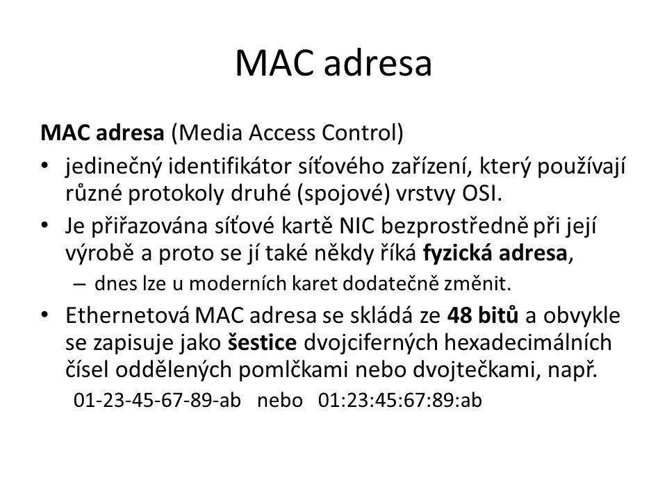 MAC adresa MAC adresa (Media Access Control) jedinečný identifikátor síťového zařízení, který používají různé protokoly druhé (spojové) vrstvy OSI. Je