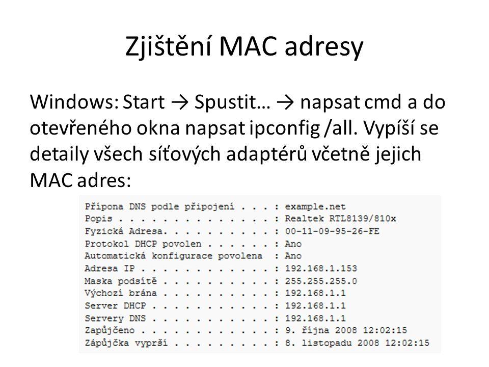 Zjištění MAC adresy Windows: Start → Spustit… → napsat cmd a do otevřeného okna napsat ipconfig /all. Vypíší se detaily všech síťových adaptérů včetně