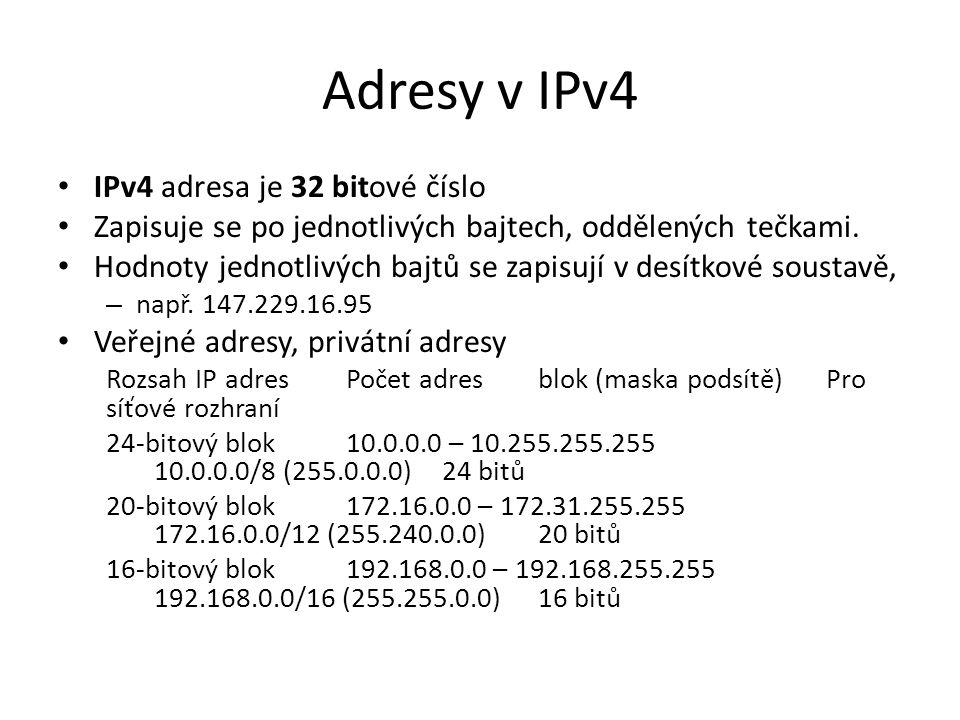 Adresy v IPv4 IPv4 adresa je 32 bitové číslo Zapisuje se po jednotlivých bajtech, oddělených tečkami. Hodnoty jednotlivých bajtů se zapisují v desítko