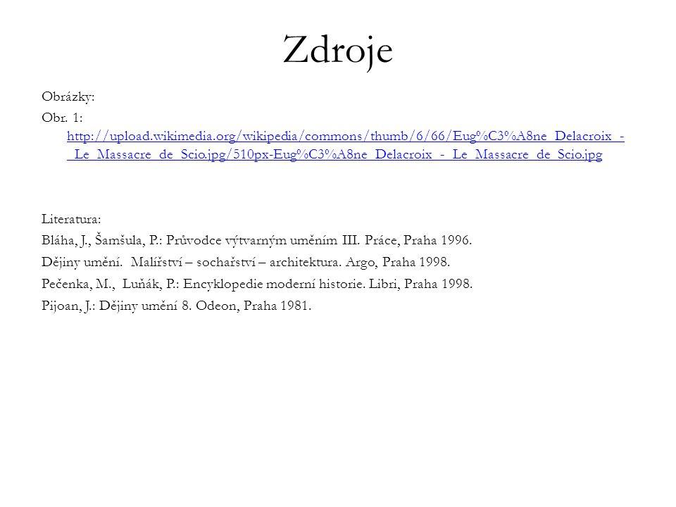 Zdroje Obrázky: Obr. 1: http://upload.wikimedia.org/wikipedia/commons/thumb/6/66/Eug%C3%A8ne_Delacroix_- _Le_Massacre_de_Scio.jpg/510px-Eug%C3%A8ne_De