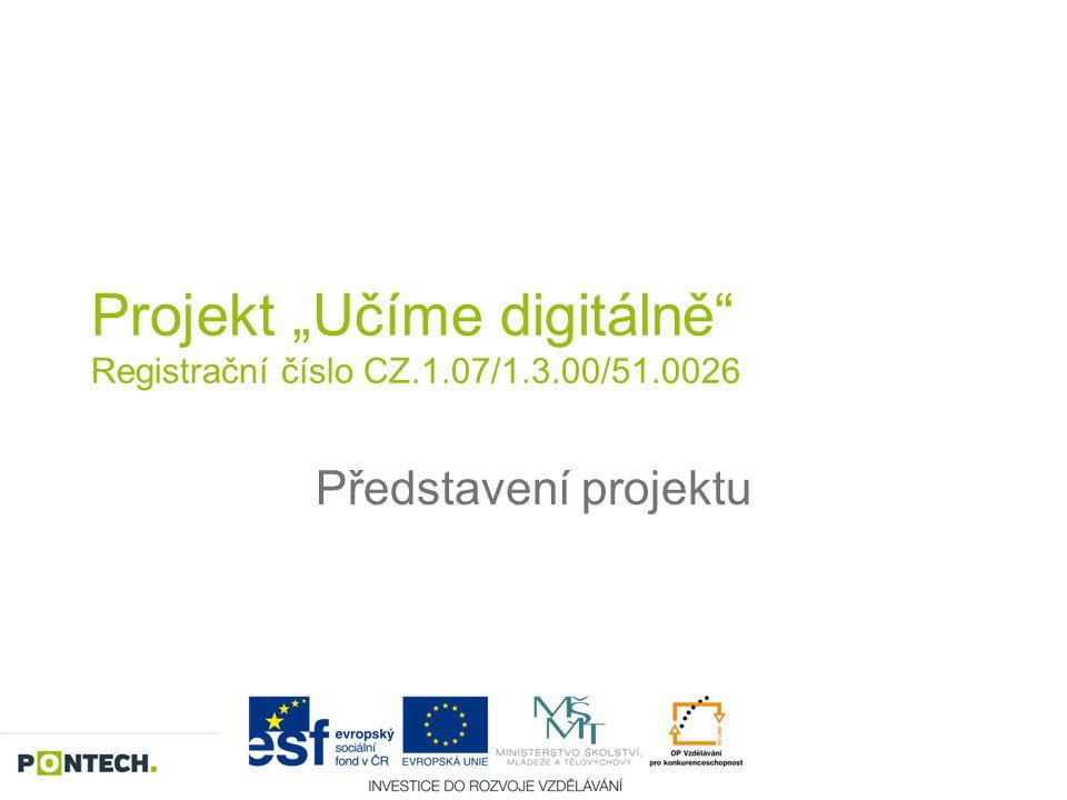"""Projekt """"Učíme digitálně"""" Registrační číslo CZ.1.07/1.3.00/51.0026 Představení projektu"""