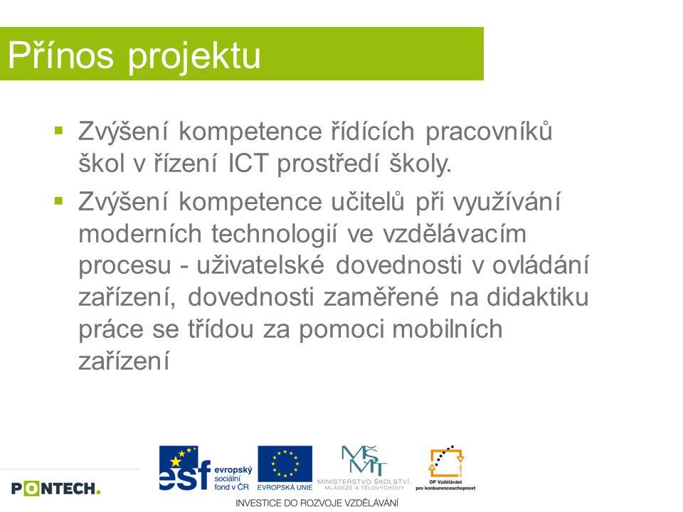 Přínos projektu  Zvýšení kompetence řídících pracovníků škol v řízení ICT prostředí školy.  Zvýšení kompetence učitelů při využívání moderních techn