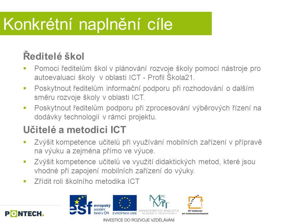 Konkrétní naplnění cíle Ředitelé škol  Pomoci ředitelům škol v plánování rozvoje školy pomocí nástroje pro autoevaluaci školy v oblasti ICT - Profil