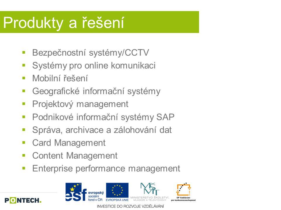 Produkty a řešení  Bezpečnostní systémy/CCTV  Systémy pro online komunikaci  Mobilní řešení  Geografické informační systémy  Projektový managemen