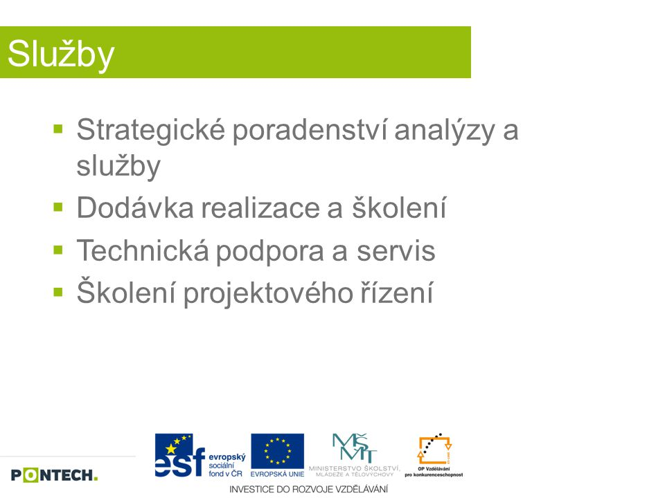 Služby  Strategické poradenství analýzy a služby  Dodávka realizace a školení  Technická podpora a servis  Školení projektového řízení