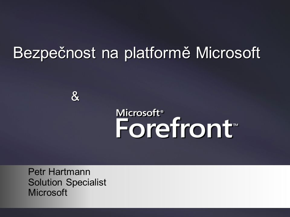Bezpečnost na platformě Microsoft & Petr Hartmann Solution Specialist Microsoft