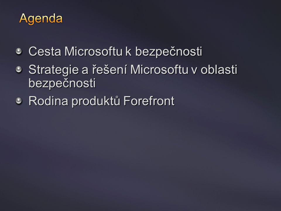 Cesta Microsoftu k bezpečnosti Strategie a řešení Microsoftu v oblasti bezpečnosti Rodina produktů Forefront