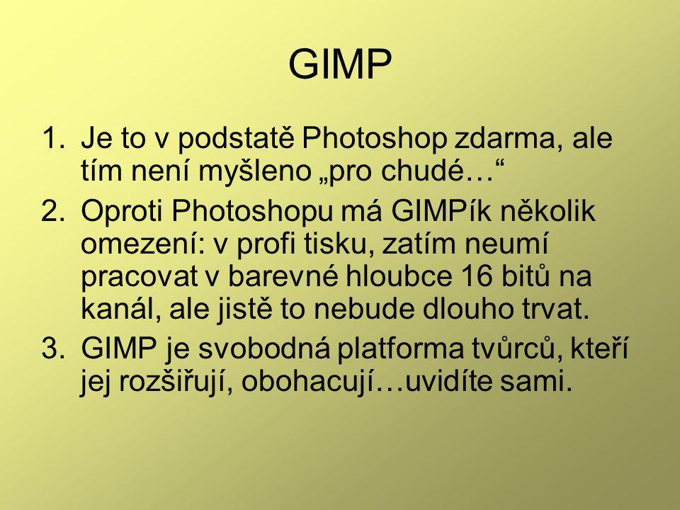 """GIMP 1.Je to v podstatě Photoshop zdarma, ale tím není myšleno """"pro chudé… 2.Oproti Photoshopu má GIMPík několik omezení: v profi tisku, zatím neumí pracovat v barevné hloubce 16 bitů na kanál, ale jistě to nebude dlouho trvat."""