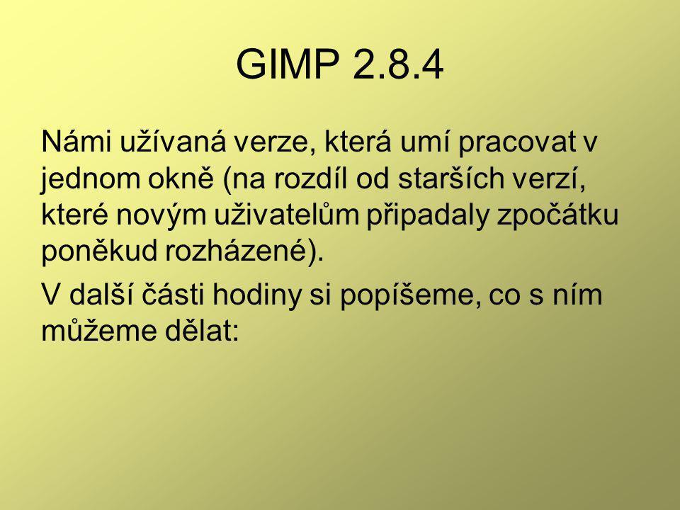 GIMP 2.8.4 Námi užívaná verze, která umí pracovat v jednom okně (na rozdíl od starších verzí, které novým uživatelům připadaly zpočátku poněkud rozházené).
