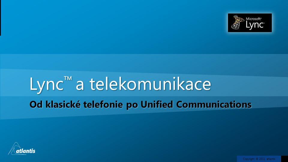 Copyright © 2011, atlantis Lync ™ a telekomunikace Od klasické telefonie po Unified Communications