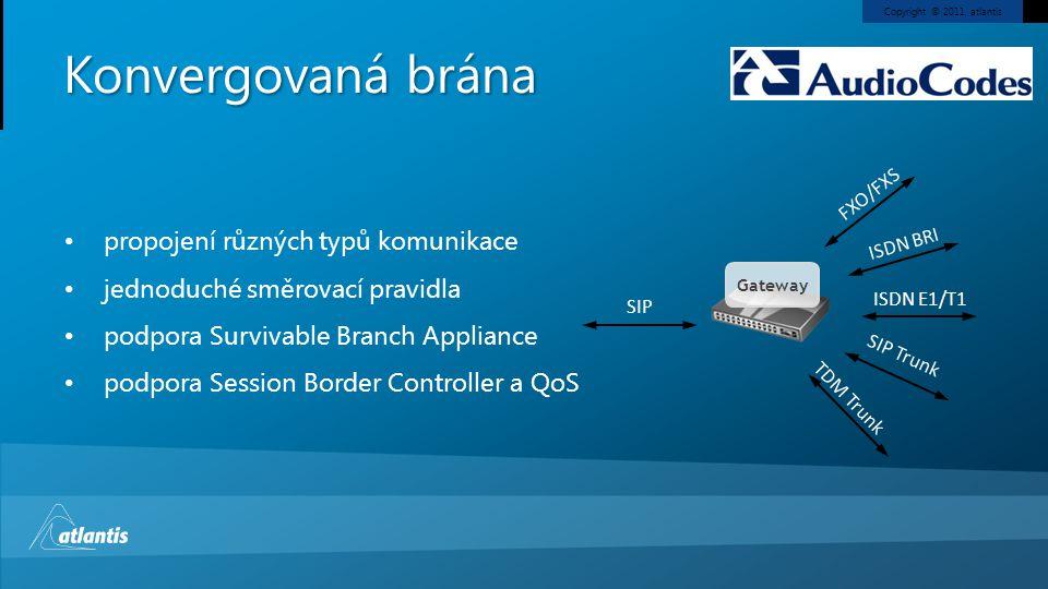 Copyright © 2011, atlantis Konvergovaná brána propojení různých typů komunikace jednoduché směrovací pravidla podpora Survivable Branch Appliance podp