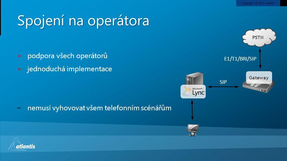 Copyright © 2011, atlantis Spojení na operátora SIP E1/T1/BRI/SIP + podpora všech operátorů + jednoduchá implementace ‒ nemusí vyhovovat všem telefonn