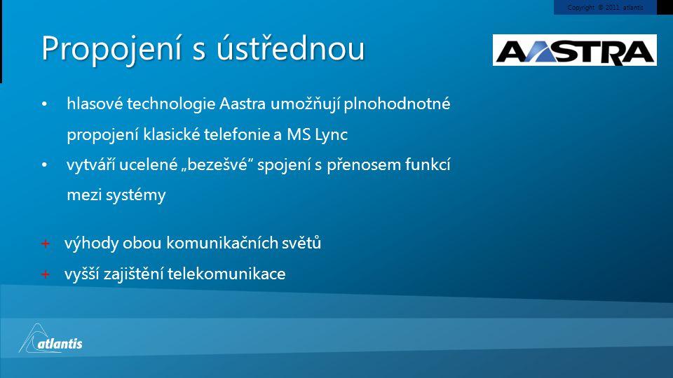Copyright © 2011, atlantis Propojení s ústřednou + výhody obou komunikačních světů + vyšší zajištění telekomunikace hlasové technologie Aastra umožňuj