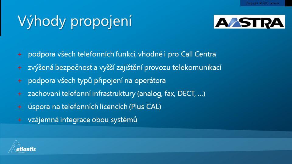 Copyright © 2011, atlantis Výhody propojení + podpora všech telefonních funkcí, vhodné i pro Call Centra + zvýšená bezpečnost a vyšší zajištění provoz