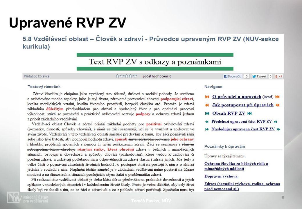 Upravené RVP ZV Obsah RVP ZV odkazy na upravené části RVP ZV odkaz Text upravených částí změny vyznačeny Poznámky k úpravám odkazy na jednotlivá témata Tomáš Pavlas, NÚV 9
