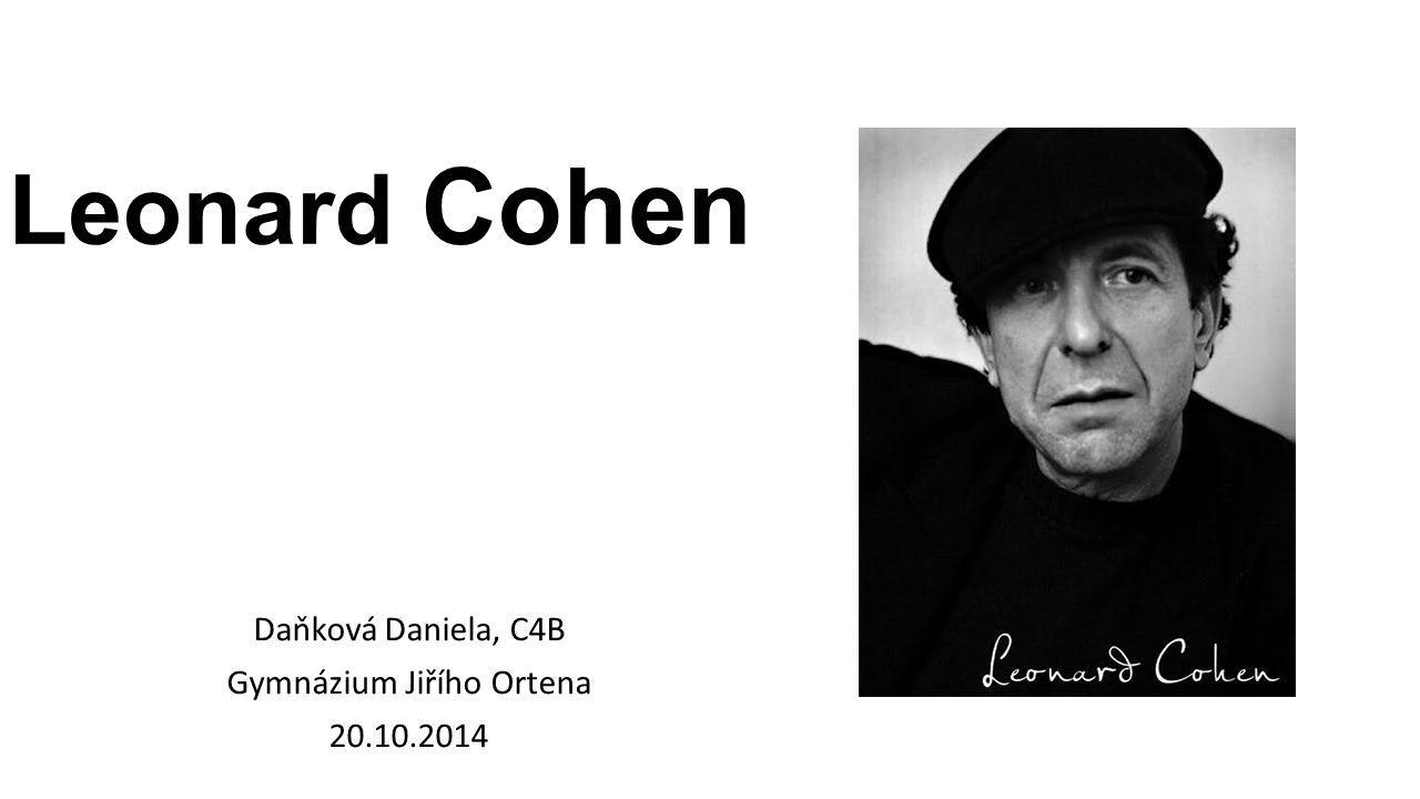 Leonard Cohen Daňková Daniela, C4B Gymnázium Jiřího Ortena 20.10.2014