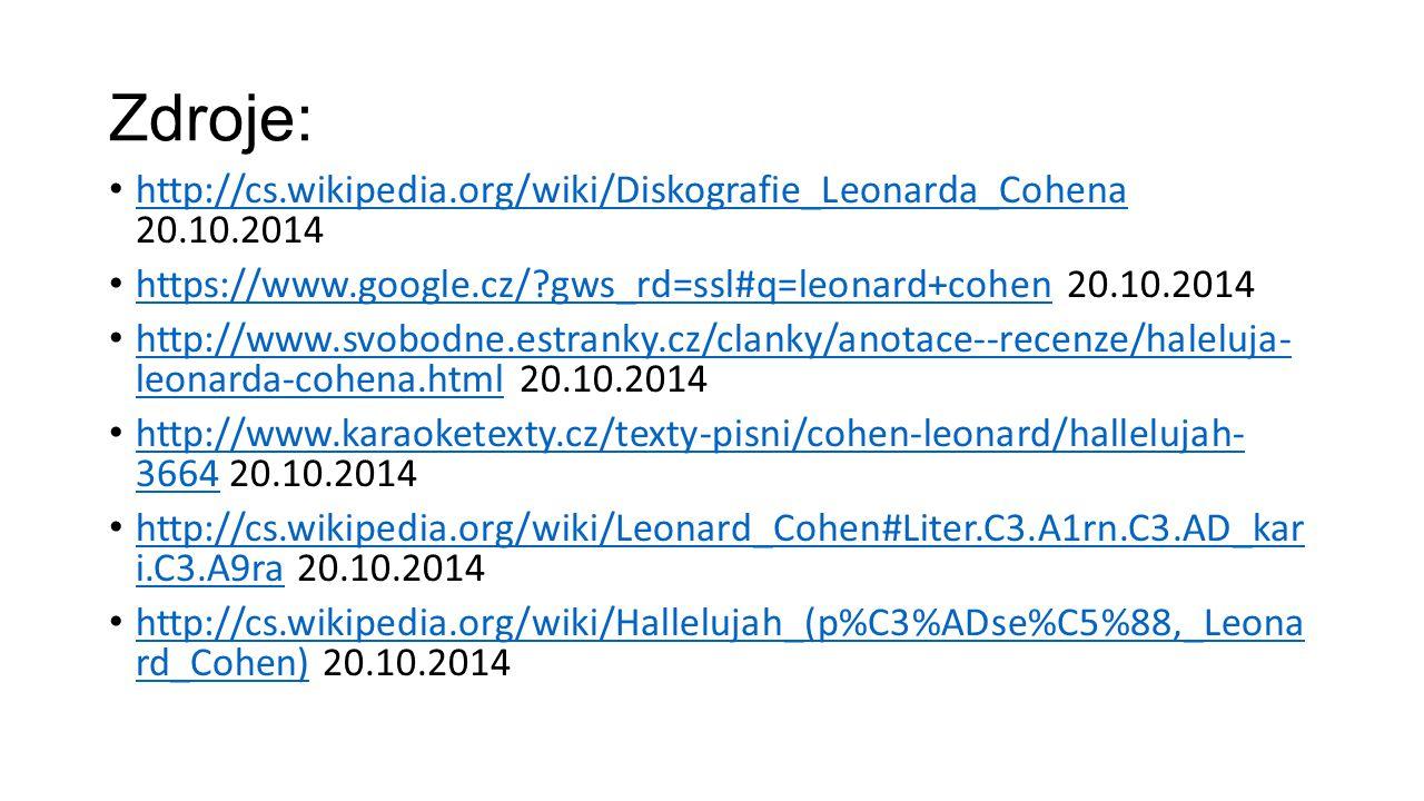 Zdroje: http://cs.wikipedia.org/wiki/Diskografie_Leonarda_Cohena 20.10.2014 http://cs.wikipedia.org/wiki/Diskografie_Leonarda_Cohena https://www.googl