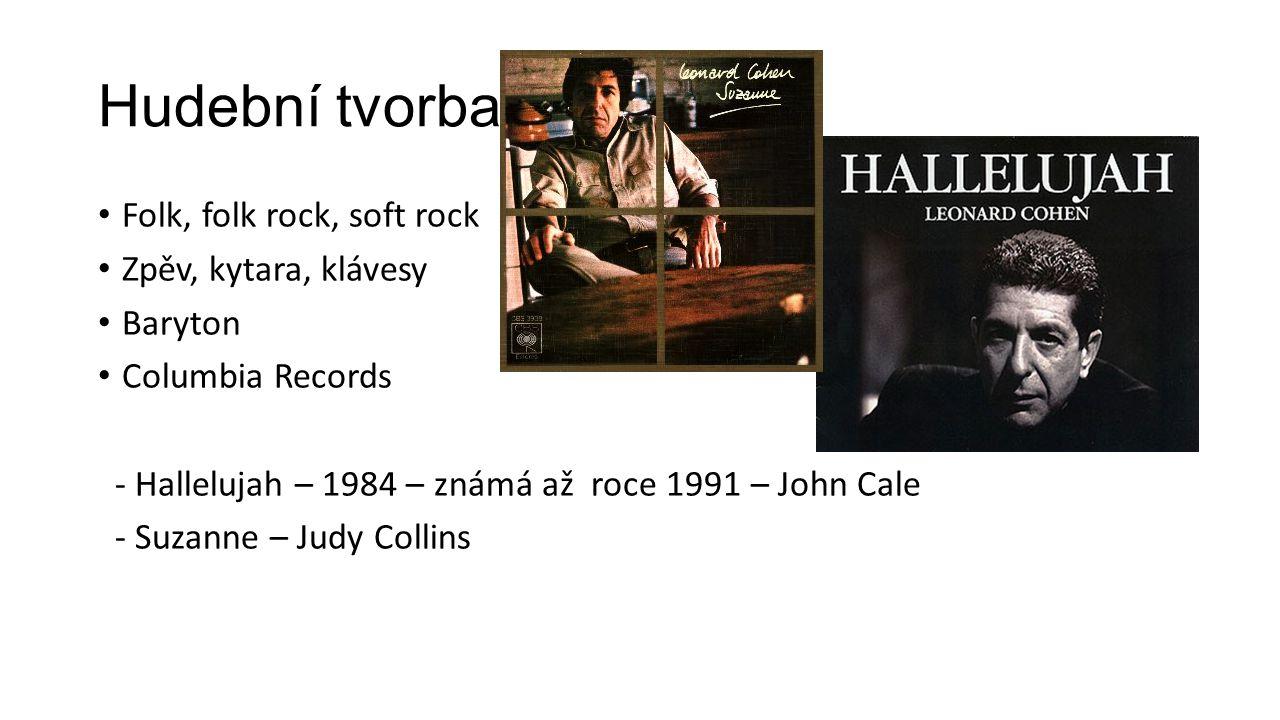 Hudební tvorba Folk, folk rock, soft rock Zpěv, kytara, klávesy Baryton Columbia Records - Hallelujah – 1984 – známá až roce 1991 – John Cale - Suzann