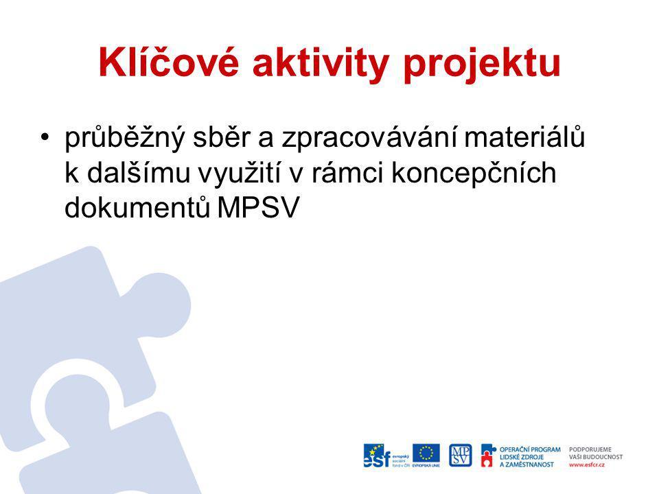 Klíčové aktivity projektu průběžný sběr a zpracovávání materiálů k dalšímu využití v rámci koncepčních dokumentů MPSV