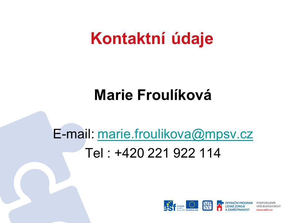Kontaktní údaje Marie Froulíková E-mail: marie.froulikova@mpsv.czmarie.froulikova@mpsv.cz Tel : +420 221 922 114