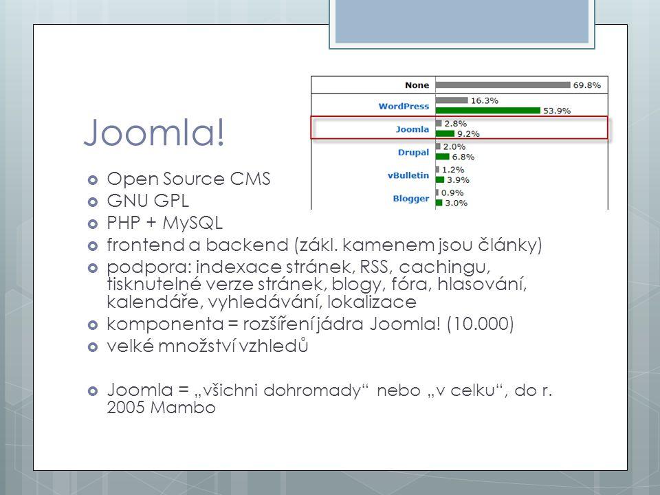 Joomla!  Open Source CMS  GNU GPL  PHP + MySQL  frontend a backend (zákl. kamenem jsou články)  podpora: indexace stránek, RSS, cachingu, tisknut