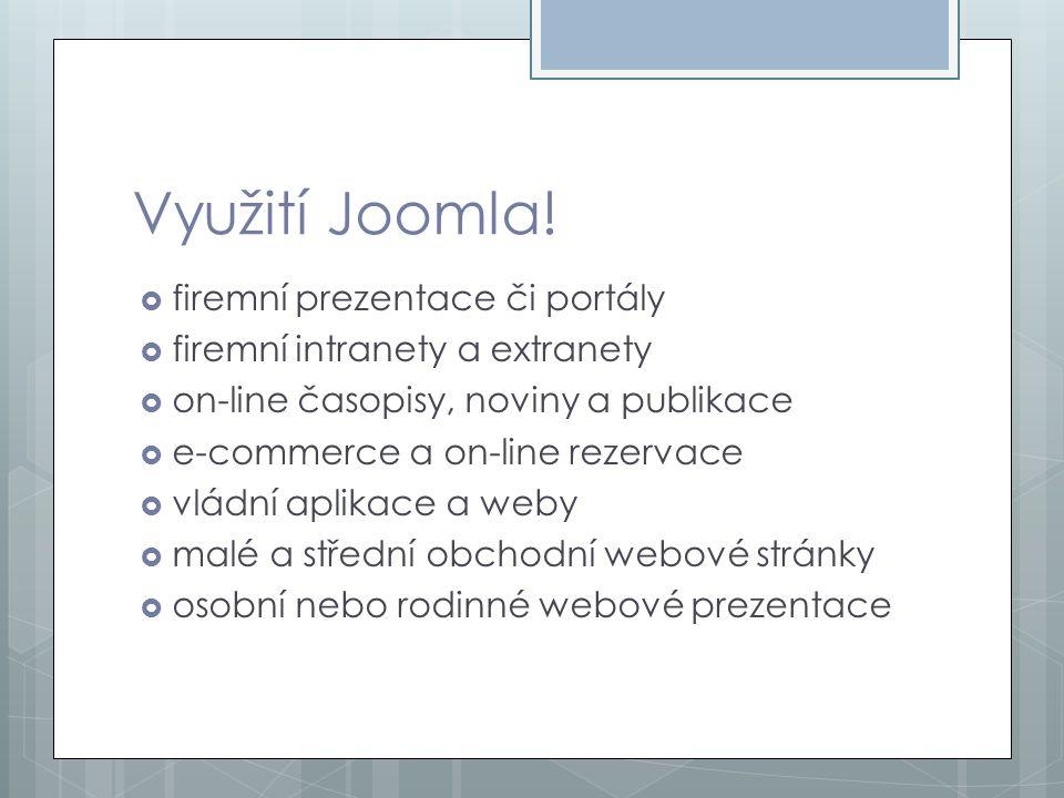 Využití Joomla!  firemní prezentace či portály  firemní intranety a extranety  on-line časopisy, noviny a publikace  e-commerce a on-line rezervac