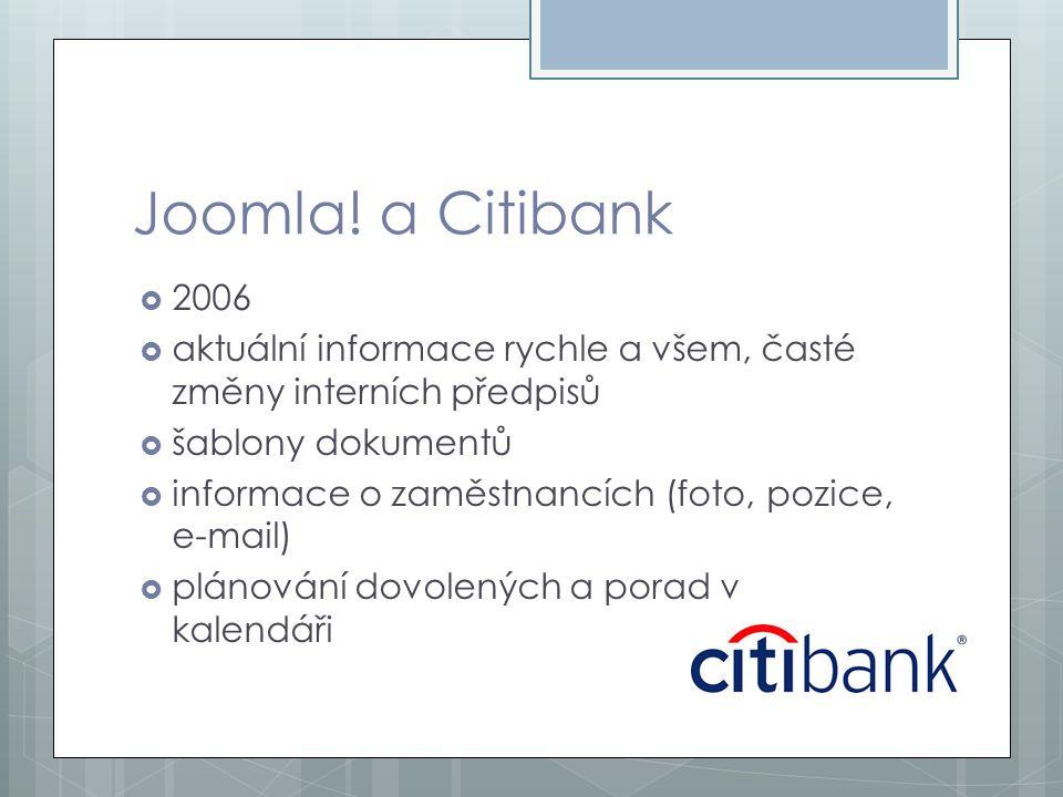 Joomla! a Citibank  2006  aktuální informace rychle a všem, časté změny interních předpisů  šablony dokumentů  informace o zaměstnancích (foto, po