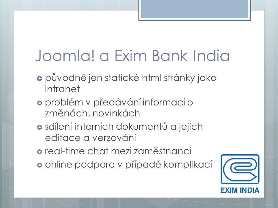 Joomla! a Exim Bank India  původně jen statické html stránky jako intranet  problém v předávání informací o změnách, novinkách  sdílení interních d